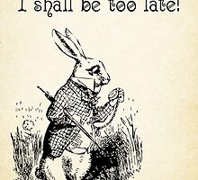 Alice in Wonderland Quote - I Shall be too Late - White Rabbit Quote - 0179 by ContrastStudios