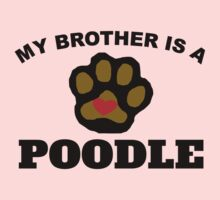 My Brother Is A Poodle Kids Clothes