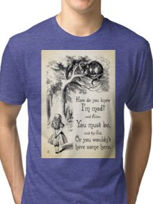 Alice in Wonderland Quote - How Do You Know I'm Mad - Cheshire Cat Quote - 0173 Tri-blend T-Shirt