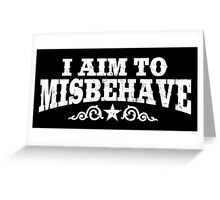 I Aim to Misbehave (White) Greeting Card