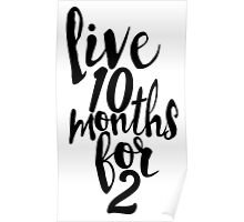 Live 10 Months for 2 Poster