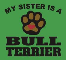 My Sister Is A Bull Terrier Kids Clothes