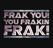 Frak you you frakin' frak! by coldbludd