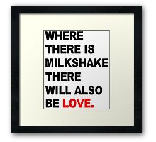 Where There Is Milkshake, There Will Also Be Love Framed Print