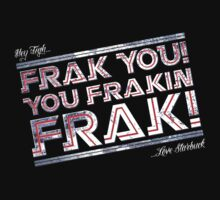 Frak you you frakin' frak! (Dear Tigh... Love Starbuck) by coldbludd