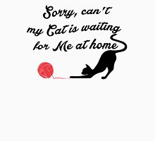 Sorry, can't , my Cat is waiting for me at home T-Shirt