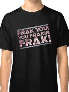 Frak you you frakin' frak! (Tilt) Full Colour Classic T-Shirt