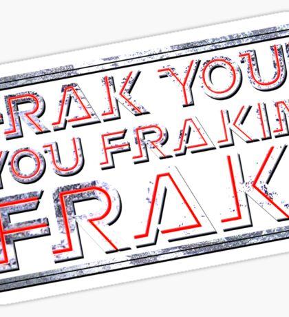 Frak you you frakin' frak! (Tilt) Full Colour Sticker
