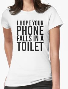 I Hope Your Phone Falls In A Toilet Womens Fitted T-Shirt