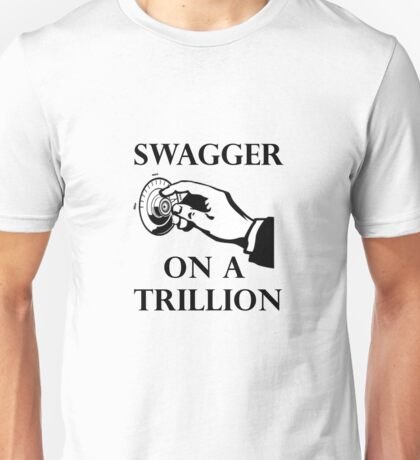 Swagger on a trillion Unisex T-Shirt