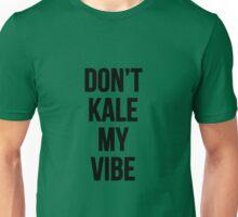 Don't Kale My Vibe Unisex T-Shirt