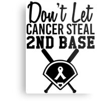 Don't Let Cancer Steal Second Base Metal Print