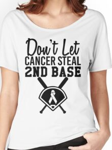 Don't Let Cancer Steal Second Base Women's Relaxed Fit T-Shirt