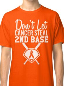 Don't Let Cancer Steal Second Base Classic T-Shirt