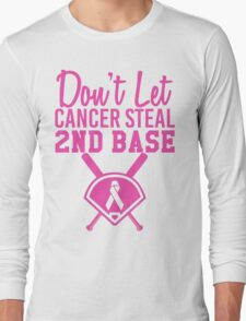 Don't Let Cancer Steal Second Base Long Sleeve T-Shirt