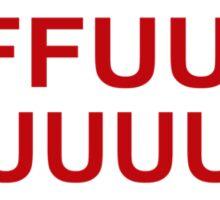 FFFFUUUU- Sticker