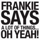 Frankie Says A Lot Of Things T-Shirt by coldbludd