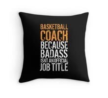 Hilarious 'Basketball Coach because Badass Isn't an Official Job Title' Tshirt, Accessories and Gifts Throw Pillow