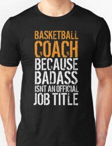 Hilarious 'Basketball Coach because Badass Isn't an Official Job Title' Tshirt, Accessories and Gifts T-Shirt