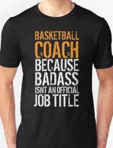 Hilarious 'Basketball Coach because Badass Isn't an Official Job Title' Tshirt, Accessories and Gifts T-Shirt