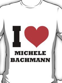 I love Michele Bachmann T-Shirt
