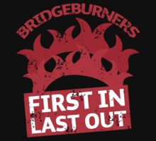 BRIDGEBURNERS distressed fan art FIRST IN LAST OUT Baby Tee