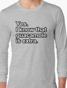 Funny Sayings - I know that guacamole is extra Long Sleeve T-Shirt