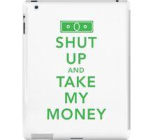 Shut Up and Take My Money iPad Case/Skin