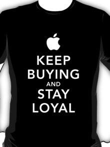 Keep Buying and Stay Loyal T-Shirt