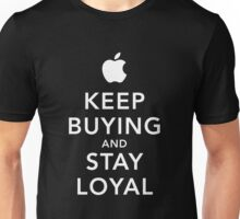 Keep Buying and Stay Loyal Unisex T-Shirt