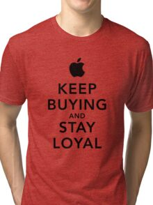 Keep Buying and Stay Loyal Tri-blend T-Shirt