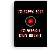 HAL 9000: I'm Sorry, Boss Canvas Print