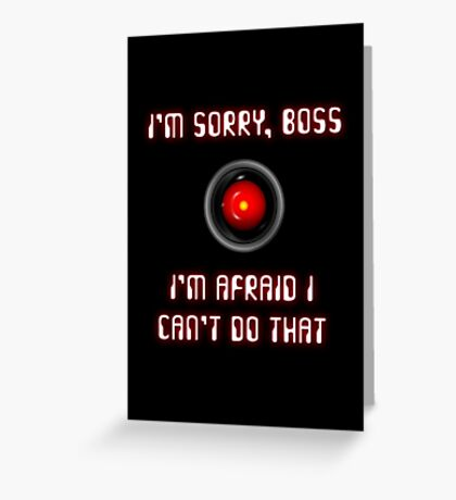 HAL 9000: I'm Sorry, Boss Greeting Card