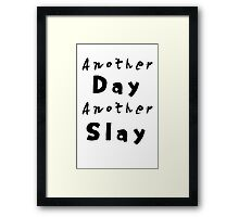 Another Day Another Slay Framed Print