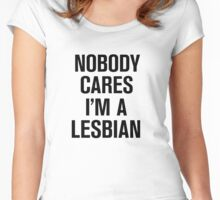 Nobody Cares I'm A Lesbian  Women's Fitted Scoop T-Shirt
