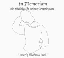 In Memoriam - Nearly Headless Nick by Henchman21