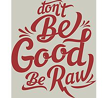 be good be raw Photographic Print