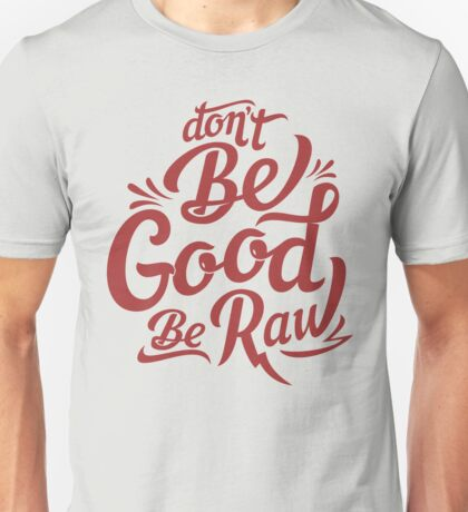 be good be raw Unisex T-Shirt