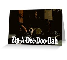 It's Monday Zip-A-Dee-Doo-Dah Greeting Card