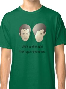 Life's a bitch and then you regenerate (black writing) Classic T-Shirt