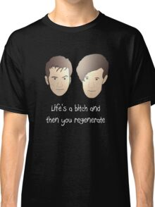 Life's a bitch and then you regenerate (white writing) Classic T-Shirt