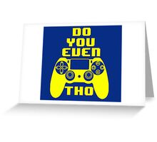 Do You Even PS4 Tho (Yellow) Greeting Card