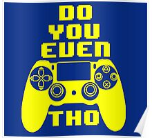 Do You Even PS4 Tho (Yellow) Poster