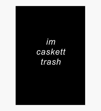 I'm caskett trash Photographic Print