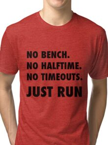 Just Run. No Halftime, Bench, Timeouts Tri-blend T-Shirt