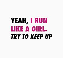 Run Like A Girl. Try to Keep Up.  Unisex T-Shirt