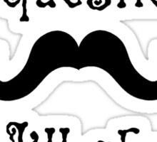 I moustache you a question but I'll shave it for later Sticker