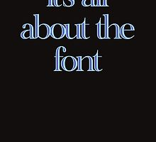 it's all about the font by stoneham