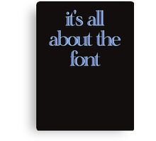 it's all about the font Canvas Print