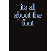 it's all about the font Photographic Print